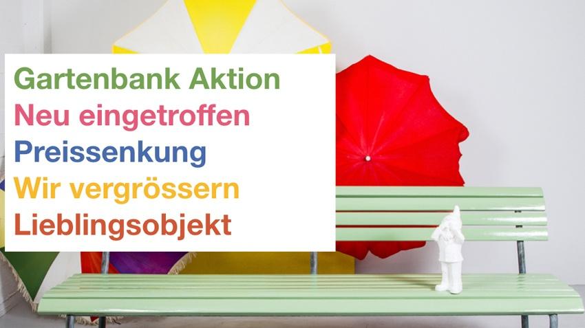 Gartenbank Aktion – Neu eingetroffen – Preissenkung – Wir vergrössern – Lieblingsobjekt